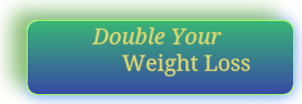 Double Your Weight Loss